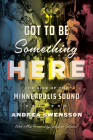 Got to Be Something Here: The Rise of the Minneapolis Sound Cover Image