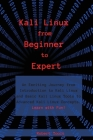 Kali Linux from Beginner to Expert: An Exciting Journey from Introduction to Kali Linux and Basic Kali Linux Tools to Advanced Kali Linux Concepts. Le Cover Image