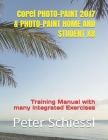 Corel PHOTO-PAINT 2017 & PHOTO-PAINT HOME AND STUDENT X8: Training Manual with many integrated Exercises Cover Image