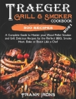 Traeger Grill & Smoker Cookbook: 2021 Edition. A Complete Guide to Master your Wood Pellet Smoker and Grill. 300 Delicious Recipes for the Perfect BBQ Cover Image