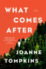 What Comes After: A Novel Cover Image