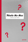 Photo No-Nos: Meditations on What Not to Photograph Cover Image
