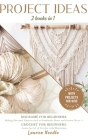 Projects Ideas: 2 Books in 1: Macramè for Beginners: Making Macramè Patterns such as Handmade Home and Garden Décor+Crochet for Beginn Cover Image
