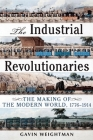Industrial Revolutionaries: The Making of the Modern World 1776-1914 Cover Image