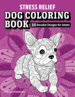 Stress Relief Dog Coloring Book: 35 Detailed Designs for Adults Cover Image