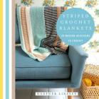 Striped Crochet Blankets: 20 Modern Heirlooms to Crochet (Knit & Crochet) Cover Image