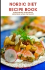 Nordic Diet Recipe Cookbook: Several recipes to help reduce weight, burn fat and stay healthy Cover Image