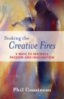 Stoking the Creative Fires: 9 Ways to Rekindle Passion and Imagination Cover Image