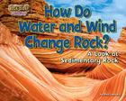 How Do Water and Wind Change Rock?: A Look at Sedimentary Rock Cover Image