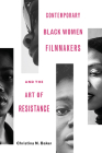 Contemporary Black Women Filmmakers and the Art of Resistance (Black Performance and Cultural Criticism) Cover Image