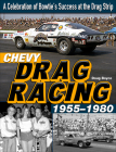 Chevy Drag Racing 1955-1980: A Celebration of the Bowtie's Success During the Golden Era of Racing Cover Image