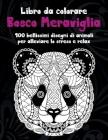 Bosco Meraviglia - Libro da colorare - 100 bellissimi disegni di animali per alleviare lo stress e relax Cover Image