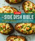 The Side Dish Bible: 1001 Perfect Recipes for Every Vegetable, Rice, Grain, and Bean Dish You Will Ever Need Cover Image