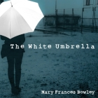 The White Umbrella Lib/E: Walking with Survivors of Sex Trafficking Cover Image