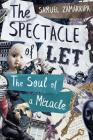 The Spectacle of Let: The Soul of a Miracle Cover Image