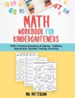 Math Workbook for Kindergarteners: 1000+ Practice Questions & Games - Addition, Subtraction, Number Tracing, Counting - Homeschooling Worksheets (Ages Cover Image