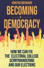 Becoming a Democracy: How We Can Fix the Electoral College, Gerrymandering, and Our Elections Cover Image