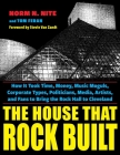 The House That Rock Built: How It Took Time, Money, Music Moguls, Corporate Types, Politicians, Media, Artists, and Fans to Bring the Rock Hall t Cover Image