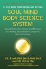 Soul Mind Body Science System: Grand Unification Theory and Practice for Healing, Rejuvenation, Longevity, and Immortality Cover Image
