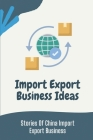Import Export Business Ideas: Stories Of China Import Export Business: Things Of China Wholesale Trader Cover Image