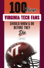 100 Things Virginia Tech Fans Should Know & Do Before They Die (100 Things...Fans Should Know) Cover Image