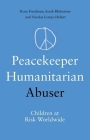 Peacekeeper, Humanitarian, Abuser: Children at Risk Worldwide Cover Image
