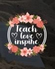 Teach Love Inspire: Teacher Appreciation Notebook Or Journal Cover Image