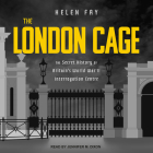 The London Cage: The Secret History of Britain's World War II Interrogation Centre Cover Image