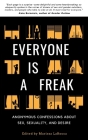 Everyone Is a Freak: Anonymous Confessions About Sex, Sexuality, and Desire Cover Image