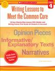 Writing Lessons To Meet the Common Core: Grade 4: 18 Easy Step-by-Step Lessons With Models and Writing Frames That Guide All Students to Succeed Cover Image