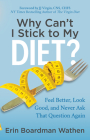 Why Can't I Stick to My Diet?: Feel Better, Look Good and Never Ask That Question Again Cover Image