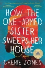 How the One-Armed Sister Sweeps Her House: A Novel Cover Image