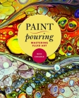 Paint Pouring: Mastering Fluid Art Cover Image