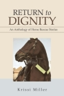 Return to Dignity: An Anthology of Horse Rescue Stories Cover Image