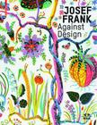 Josef Frank - Against Design: Das Anti-Formalistische Werk Des Architekten / The Architect's Anti-Formalist Oeuvre Cover Image