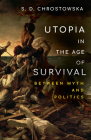 Utopia in the Age of Survival: Between Myth and Politics Cover Image