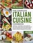 The Complete Italian Cuisine Cookbook: 2 Books in 1: Discover All The Secrets of Italy's Best Home Cooks, with more than 870 Delicious Recipes Easy to Cover Image