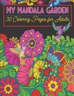 My Mandala Garden: Adult Coloring Book, Relaxing & Stress Relieving Flowers, Garden Lovers Gift Ideas. Cover Image