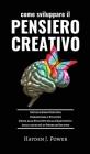 Come Sviluppare Il Pensiero Creativo: Guida allo Sviluppo della Creatività e delle capacità di Problem Solving. Conoscenza e Sviluppo dell'Intelligenz Cover Image