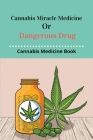 Cannabis Miracle Medicine Or Dangerous Drug: Cannabis Medicine Book: Old Cannabis Medicine Bottles Cover Image