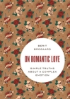 On Romantic Love: Simple Truths about a Complex Emotion (Philosophy in Action) Cover Image