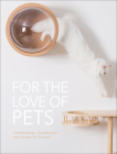 For the Love of Pets: Contemporary Architecture and Design for Animals Cover Image