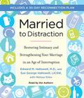 Married to Distraction: Restoring Intimacy and Strengthening Your Marriage in an Age of Interruption Cover Image