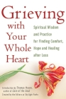Grieving with Your Whole Heart: Spiritual Wisdom and Practice for Finding Comfort, Hope and Healing After Loss Cover Image