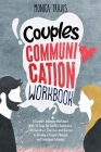 Couples Communication Workbook: A Couple's Intimacy Workbook With 10 Steps for Conflict Resolution, 100 Questions, Exercises and Quizzes to Develop a Cover Image