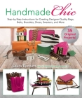 Handmade Chic: Step-by-Step Instructions for Creating Designer-Quality Bags, Belts, Bracelets, Shoes, Sweaters, and More Cover Image