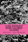 Cuba: Without Rose Colored Glasses Cover Image