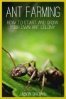 Ant Farming: How to Start and Grow Your Own Ant Colony Cover Image