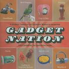 Gadget Nation: A Journey Through the Eccentric World of Invention Cover Image