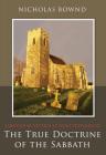 The True Doctrine of the Sabbath: Or, Sabbathum Veteris Et Novi Testamenti Cover Image